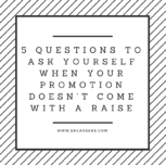 5 Questions to Ask Yourself When Your Promotion Doesn't Come With a Raise