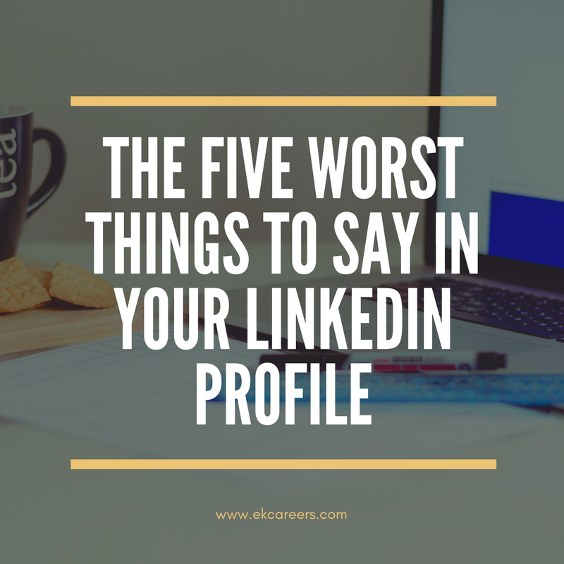 the five worst things to say in your linkedin profile ek