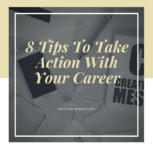 8 Tips To Take Action With Your Career