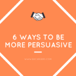 6 Ways To Be More Persuasive