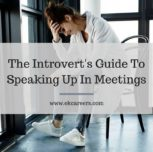 The Introvert's Guide to Speaking Up in Meetings