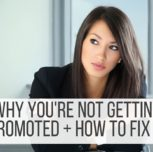 Why You're Not Getting Promoted & How To Fix It