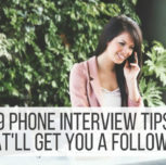 9 Phone Interview Tips That'll Get You A Follow-Up