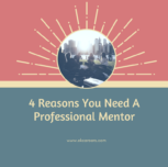4 Reasons You Need A Professional Mentor