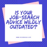 Is Your Job-Search Advice Wildly Outdated?
