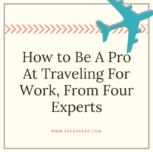 How To Be a Pro at Traveling for Work, From Four Experts